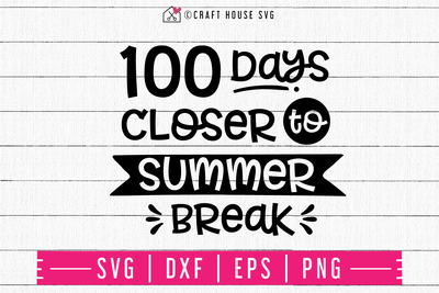 100 days closer to summer break SVG | M48F | A Summer SVG cut file Craft House SVG - SVG files for Cricut and Silhouette