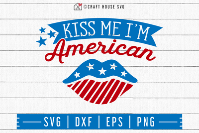 4th of July SVG file | Kiss me I'm American SVG Craft House SVG - SVG files for Cricut and Silhouette