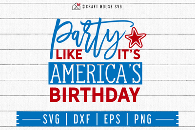 4th of July SVG file | Party like its Americas birthday SVG Craft House SVG - SVG files for Cricut and Silhouette