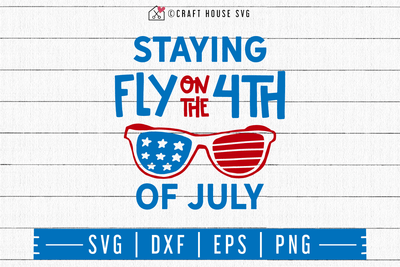 4th of July SVG file | Staying fly for the 4th of July SVG Craft House SVG - SVG files for Cricut and Silhouette