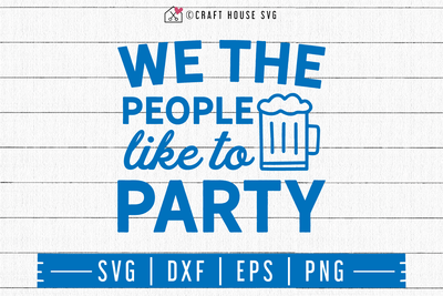 4th of July SVG file | We the people like to party SVG Craft House SVG - SVG files for Cricut and Silhouette