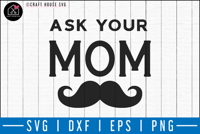 Ask your mom SVG | M50F | Dad SVG cut file Craft House SVG - SVG files for Cricut and Silhouette