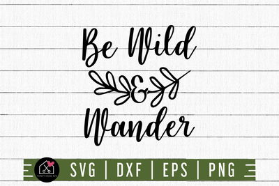 Be Wild and Wander SVG | M3F2 Craft House SVG - SVG files for Cricut and Silhouette