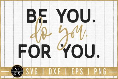 Be you. Do you. For you. SVG | M51F | Motivational SVG cut file Craft House SVG - SVG files for Cricut and Silhouette