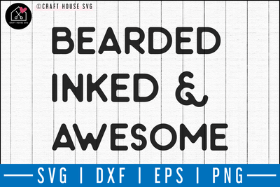 Bearded inked and awesome SVG | M50F | Dad SVG cut file Craft House SVG - SVG files for Cricut and Silhouette