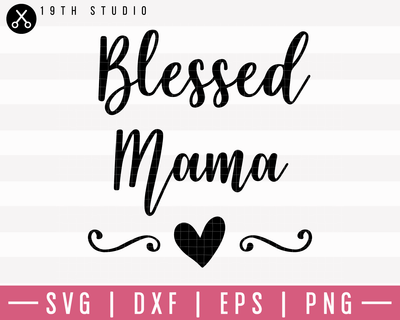 Blessed Mama SVG | M1F11 Craft House SVG - SVG files for Cricut and Silhouette