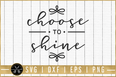 Choose to shine SVG | M51F | Motivational SVG cut file Craft House SVG - SVG files for Cricut and Silhouette