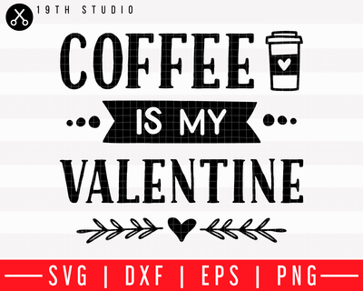 Coffee is my Valentine SVG | M43F4 Craft House SVG - SVG files for Cricut and Silhouette