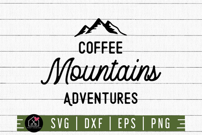 Coffee Mountains Adventures SVG | M3F6 Craft House SVG - SVG files for Cricut and Silhouette