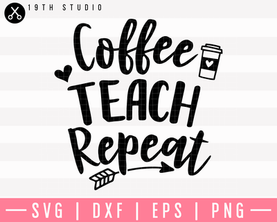 Coffee Teach Repeat SVG | M5F4 Craft House SVG - SVG files for Cricut and Silhouette