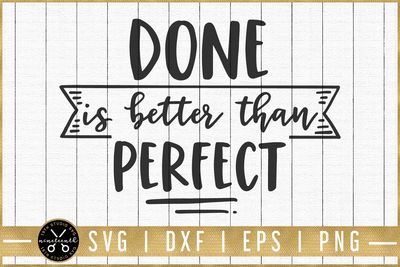 Done is better than perfect SVG | M51F | Motivational SVG cut file Craft House SVG - SVG files for Cricut and Silhouette