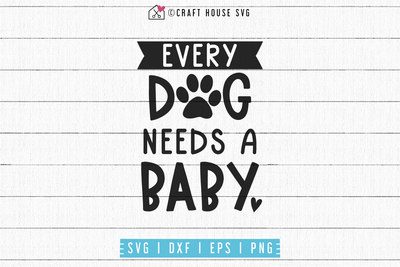 Every dog needs a baby SVG | M53F Craft House SVG - SVG files for Cricut and Silhouette