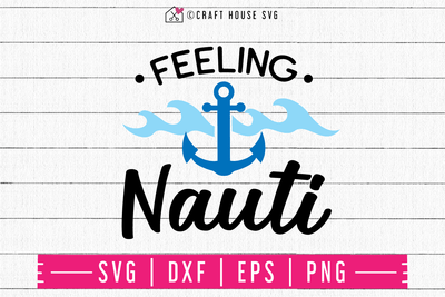 Feeling Nauti SVG | M48F | A Summer SVG cut file Craft House SVG - SVG files for Cricut and Silhouette
