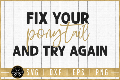 Fix your ponytail and try again SVG | M51F | Motivational SVG cut file Craft House SVG - SVG files for Cricut and Silhouette