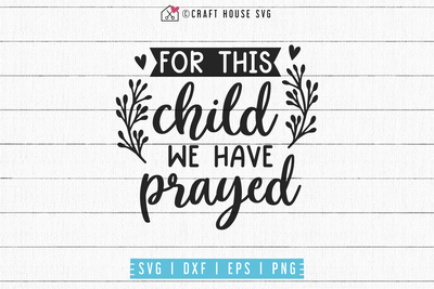 For this child we have prayed SVG | M53F Craft House SVG - SVG files for Cricut and Silhouette