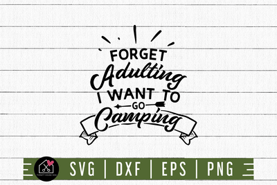 Forget Adulting I Want to go camping SVG | M3F7 Craft House SVG - SVG files for Cricut and Silhouette