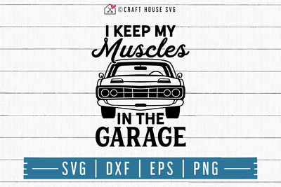 FREE I keep my muscles in the garage SVG | FB119 Craft House SVG - SVG files for Cricut and Silhouette