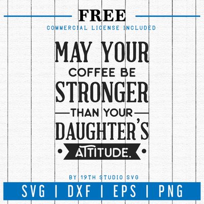 Free May your coffee be stronger than your daughter's attitude SVG | FB31 Craft House SVG - SVG files for Cricut and Silhouette