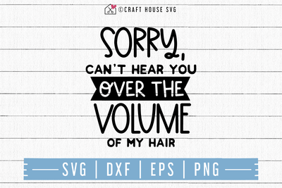 FREE Sorry can't hear you over the volume of my hair SVG | FB116 Craft House SVG - SVG files for Cricut and Silhouette