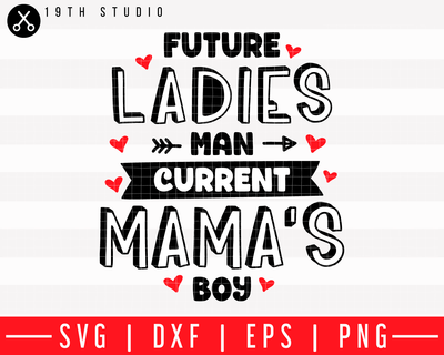 Future ladies man current mamas boy SVG | M43F13 Craft House SVG - SVG files for Cricut and Silhouette