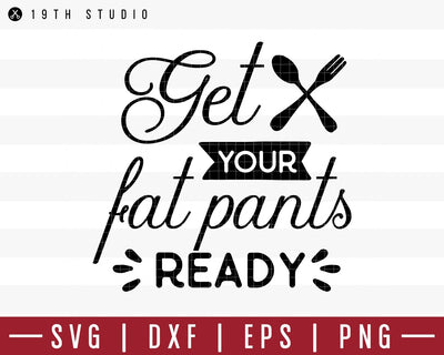 Get your fat pants ready SVG | M39F5 Craft House SVG - SVG files for Cricut and Silhouette