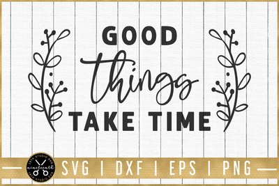 Good things take time SVG | M51F | Motivational SVG cut file Craft House SVG - SVG files for Cricut and Silhouette