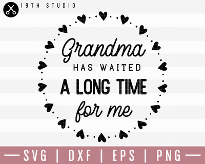 Grandma Has Waited A Long Time SVG | M20F5 Craft House SVG - SVG files for Cricut and Silhouette