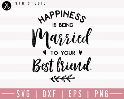 Happiness Is Being Married To Your Best Friend SVG | M27F10 Craft House SVG - SVG files for Cricut and Silhouette