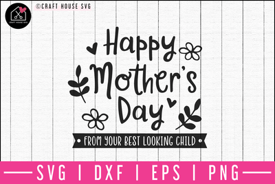 Happy mothers day from your best looking child SVG | M52F Craft House SVG - SVG files for Cricut and Silhouette