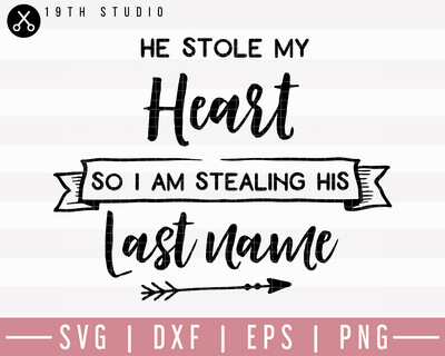 He Stole My Heart So I am Stealing His Last Name SVG | M27F12 Craft House SVG - SVG files for Cricut and Silhouette