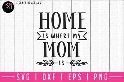 Home is where my mom is SVG | M52F Craft House SVG - SVG files for Cricut and Silhouette