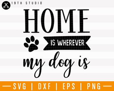Home Is Wherever My Dog Is SVG | M25F5 Craft House SVG - SVG files for Cricut and Silhouette