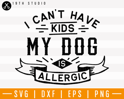 I cant have kids my dog is allegic SVG | M25F7 Craft House SVG - SVG files for Cricut and Silhouette