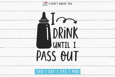 I drink until I pass out SVG | M53F Craft House SVG - SVG files for Cricut and Silhouette