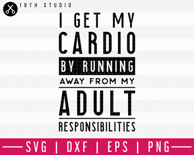 I get my cardio by running away from my adult responsibilities SVG | A Gym SVG Cut File | M44F Craft House SVG - SVG files for Cricut and Silhouette