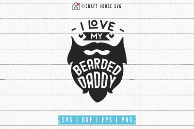 I love my bearded daddy SVG | M53F Craft House SVG - SVG files for Cricut and Silhouette