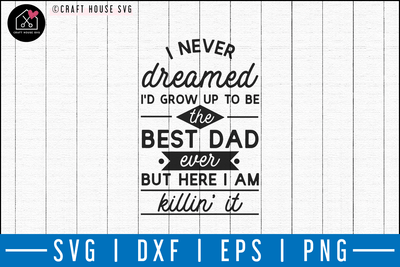 I never dreamed I'd grow up to be the SVG | M50F | Dad SVG cut file Craft House SVG - SVG files for Cricut and Silhouette