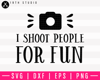 I Shoot People For Fun SVG | M10F8 Craft House SVG - SVG files for Cricut and Silhouette