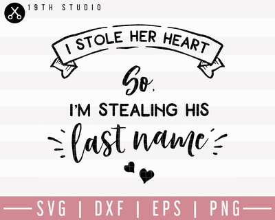 I Stole Her Heart So Im stealing his last name SVG | M27F13 Craft House SVG - SVG files for Cricut and Silhouette