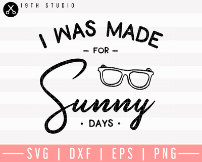 I Was Made For Sunny Days SVG | M26F11 Craft House SVG - SVG files for Cricut and Silhouette