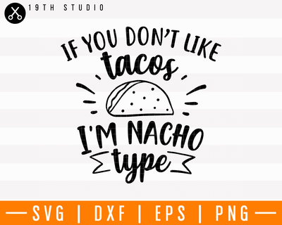 If you don't like tacos I'm nacho type SVG | M4F7 Craft House SVG - SVG files for Cricut and Silhouette