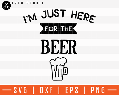 I'm Just Here For The Beer SVG | M11F6 Craft House SVG - SVG files for Cricut and Silhouette