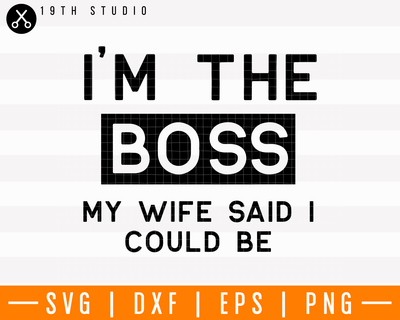 I'm the boss my wife said I could be SVG | M4F12 Craft House SVG - SVG files for Cricut and Silhouette