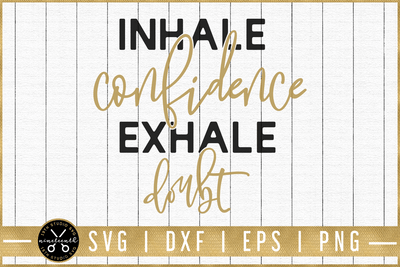 Inhale confidence exhale doubt SVG | M51F | Motivational SVG cut file Craft House SVG - SVG files for Cricut and Silhouette