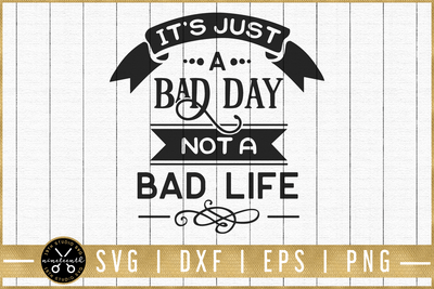 It's just a bad day not a bad life SVG | M51F | Motivational SVG cut file Craft House SVG - SVG files for Cricut and Silhouette