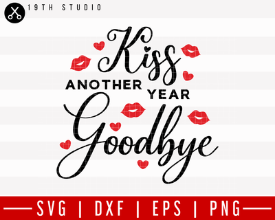 Kiss another year goodbye SVG | M21F33 Craft House SVG - SVG files for Cricut and Silhouette