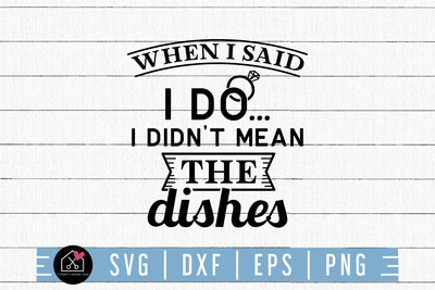 Kitchen SVG file | When I said I do SVG Craft House SVG - SVG files for Cricut and Silhouette