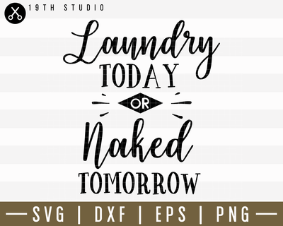 Laundry Today Or Naked Tomorrow SVG | M14F14 Craft House SVG - SVG files for Cricut and Silhouette