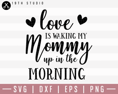 Love Is Waking My Mommy Up In SVG | M20F12 Craft House SVG - SVG files for Cricut and Silhouette