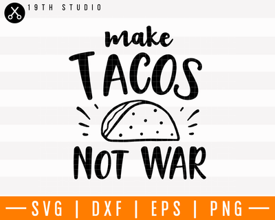 Make tacos not war SVG | M4F15 Craft House SVG - SVG files for Cricut and Silhouette